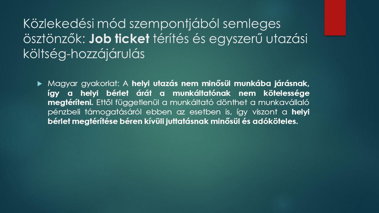 Közlekedési mód szempontjából semleges ösztönzők: Job ticket térítés és egyszerű utazási költség-hozzájárulás  Magyar gyakorlat: A helyi utazás nem m