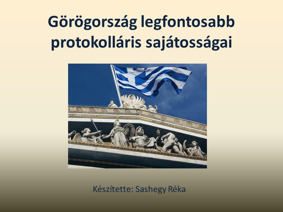 Görögország legfontosabb protokolláris sajátosságai Készítette: Sashegy Réka
