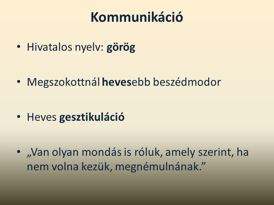 """Kommunikáció Hivatalos nyelv: görög Megszokottnál hevesebb beszédmodor Heves gesztikuláció """"Van olyan mondás is róluk, amely szerint, ha nem volna kez"""