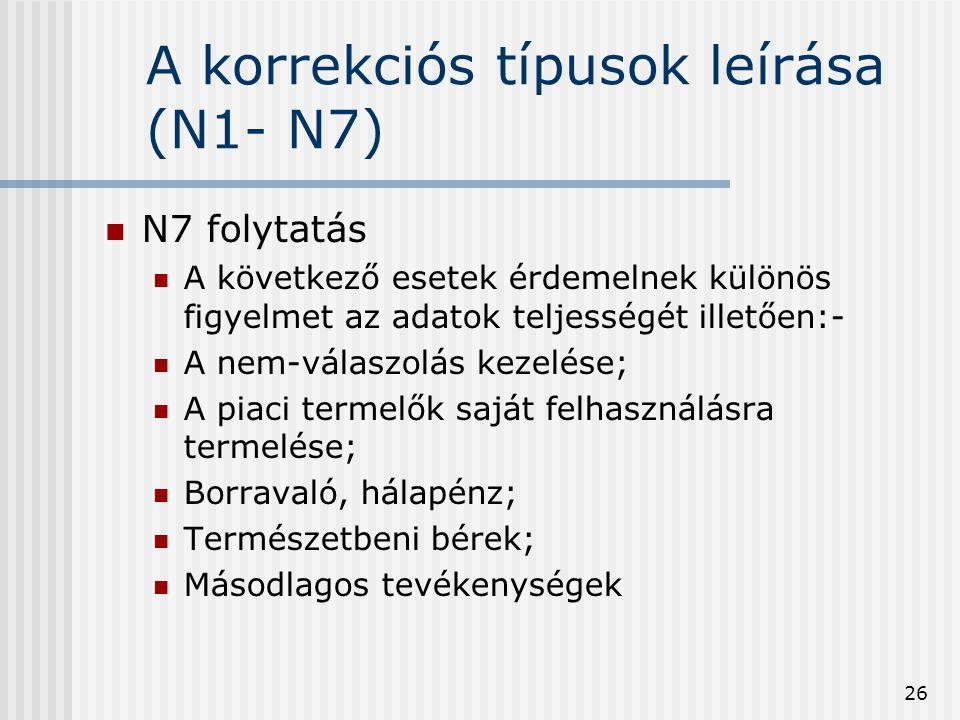 26 A korrekciós típusok leírása (N1- N7) N7 folytatás A következő esetek érdemelnek különös figyelmet az adatok teljességét illetően:- A nem-válaszolá