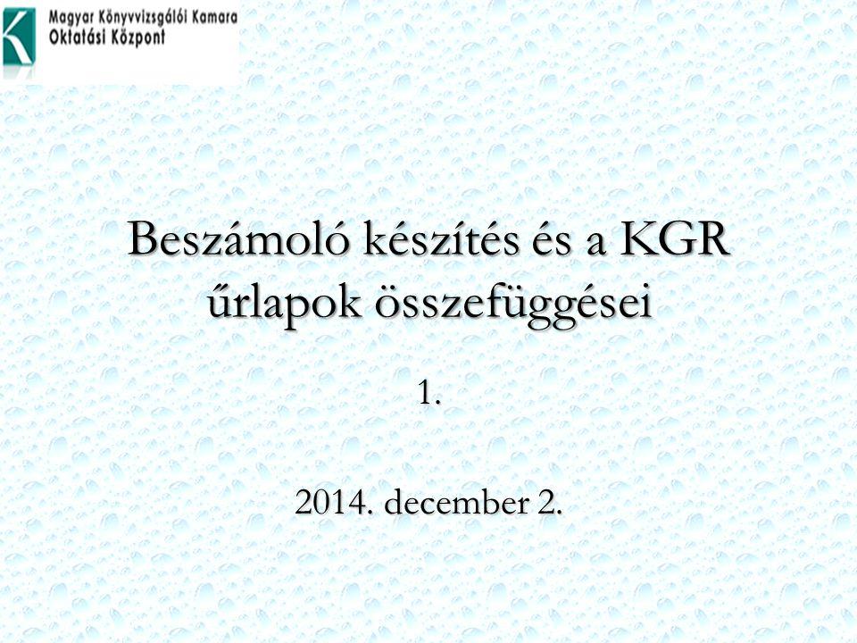Beszámoló készítés és a KGR űrlapok összefüggései 1. 2014. december 2.