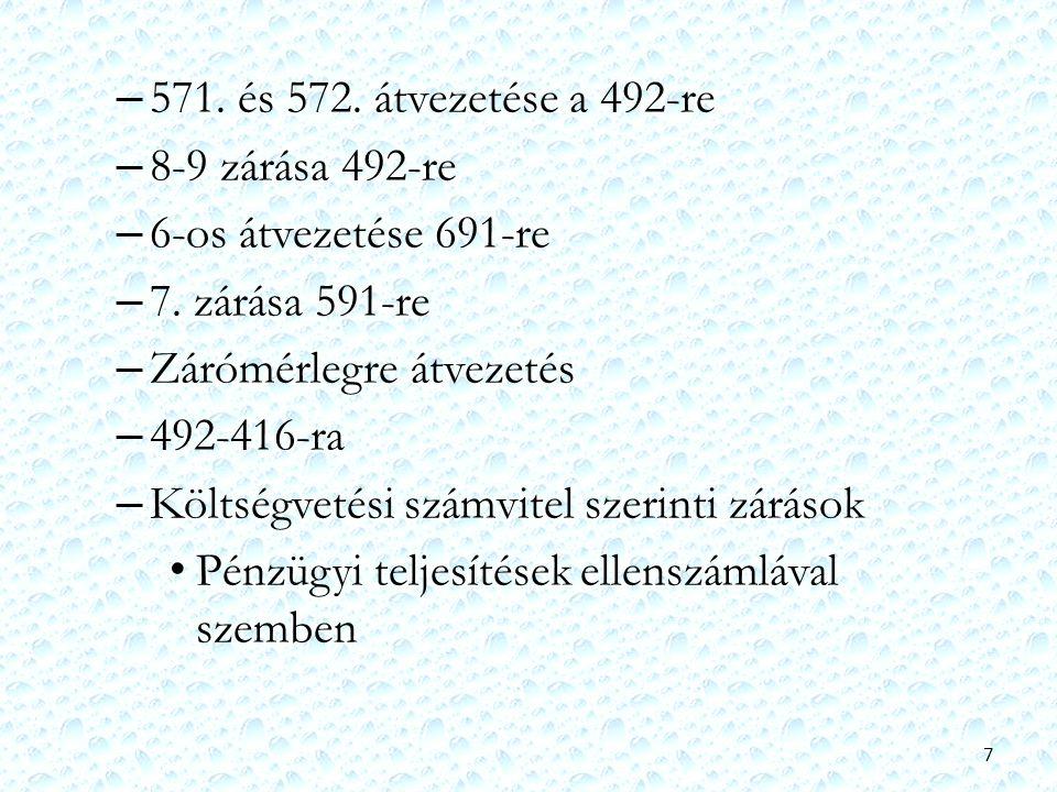 – 571. és 572. átvezetése a 492-re – 8-9 zárása 492-re – 6-os átvezetése 691-re – 7. zárása 591-re – Zárómérlegre átvezetés – 492-416-ra – Költségveté