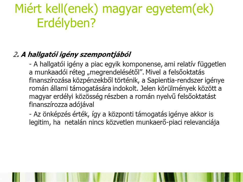 Miért kell(enek) magyar egyetem(ek) Erdélyben? 2. A hallgatói igény szempontjából - A hallgatói igény a piac egyik komponense, ami relatív független a