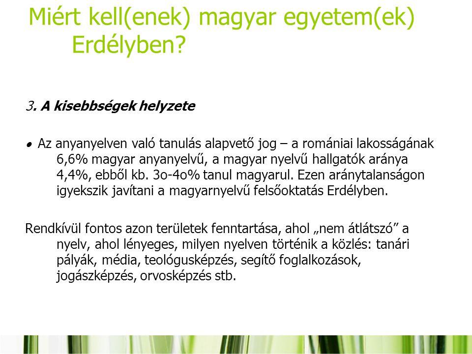Miért kell(enek) magyar egyetem(ek) Erdélyben? 3. A kisebbségek helyzete  Az anyanyelven való tanulás alapvető jog – a romániai lakosságának 6,6% mag