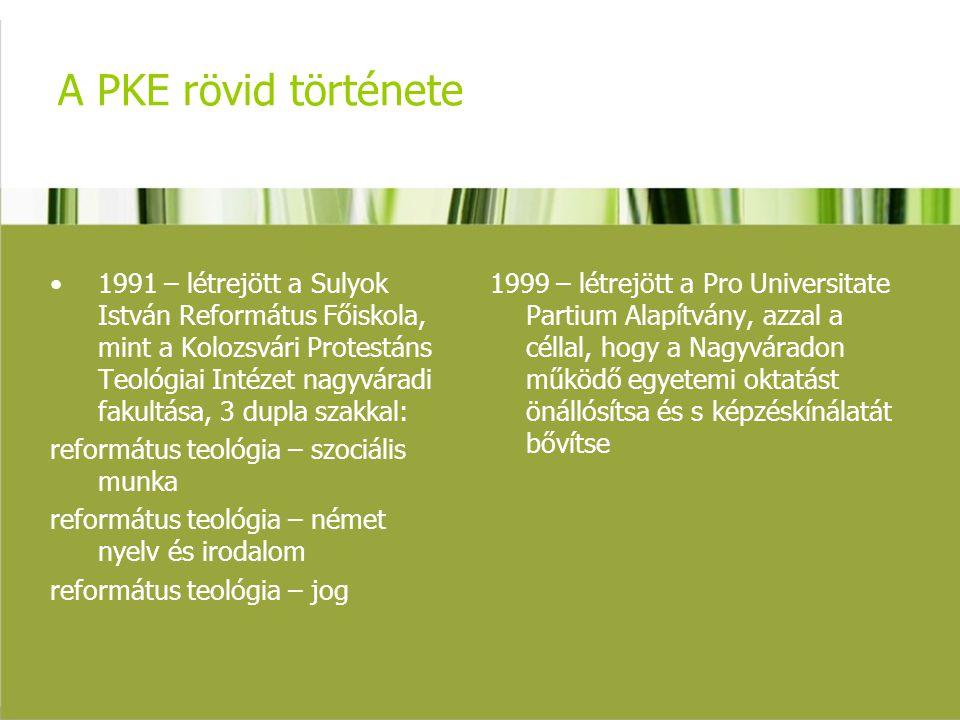 A PKE rövid története 1991 – létrejött a Sulyok István Református Főiskola, mint a Kolozsvári Protestáns Teológiai Intézet nagyváradi fakultása, 3 dup