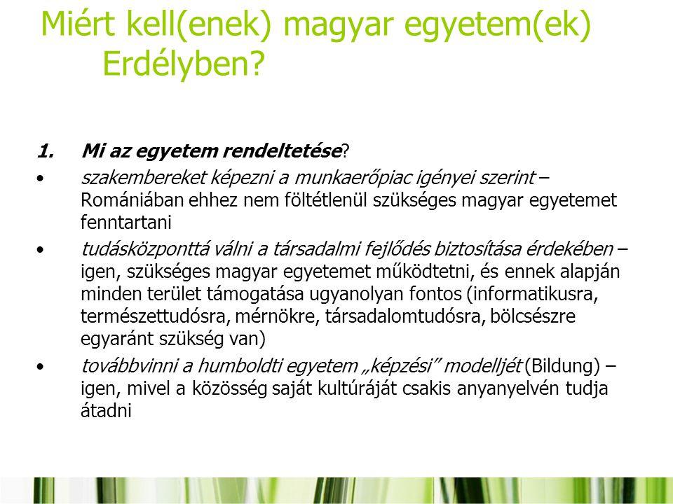 Miért kell(enek) magyar egyetem(ek) Erdélyben? 1.Mi az egyetem rendeltetése? szakembereket képezni a munkaerőpiac igényei szerint – Romániában ehhez n