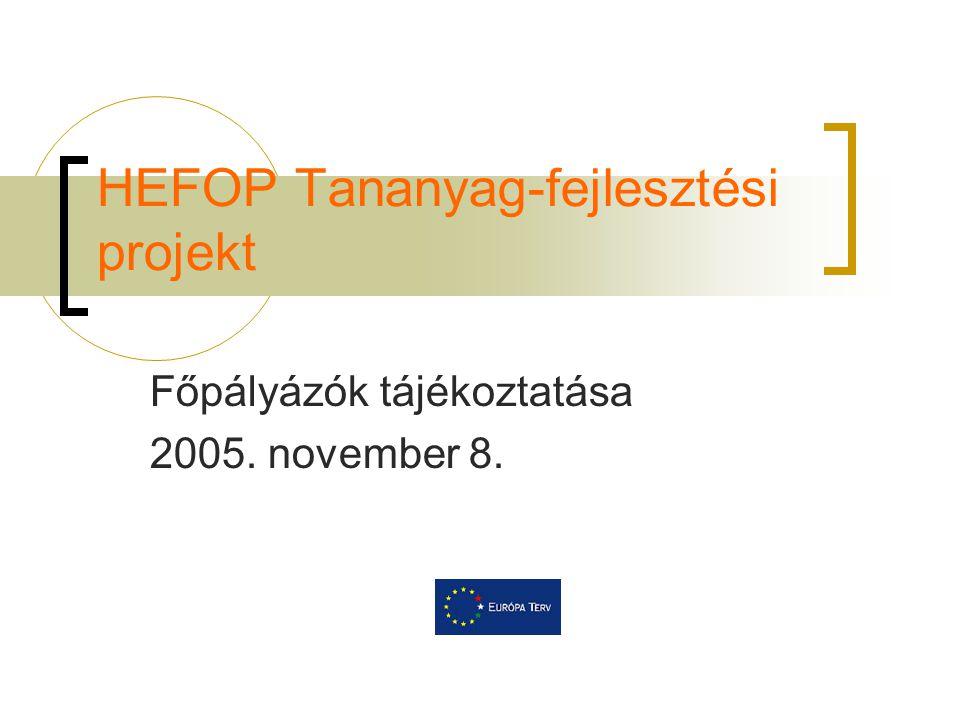 HEFOP Tananyag-fejlesztési projekt Főpályázók tájékoztatása 2005. november 8.