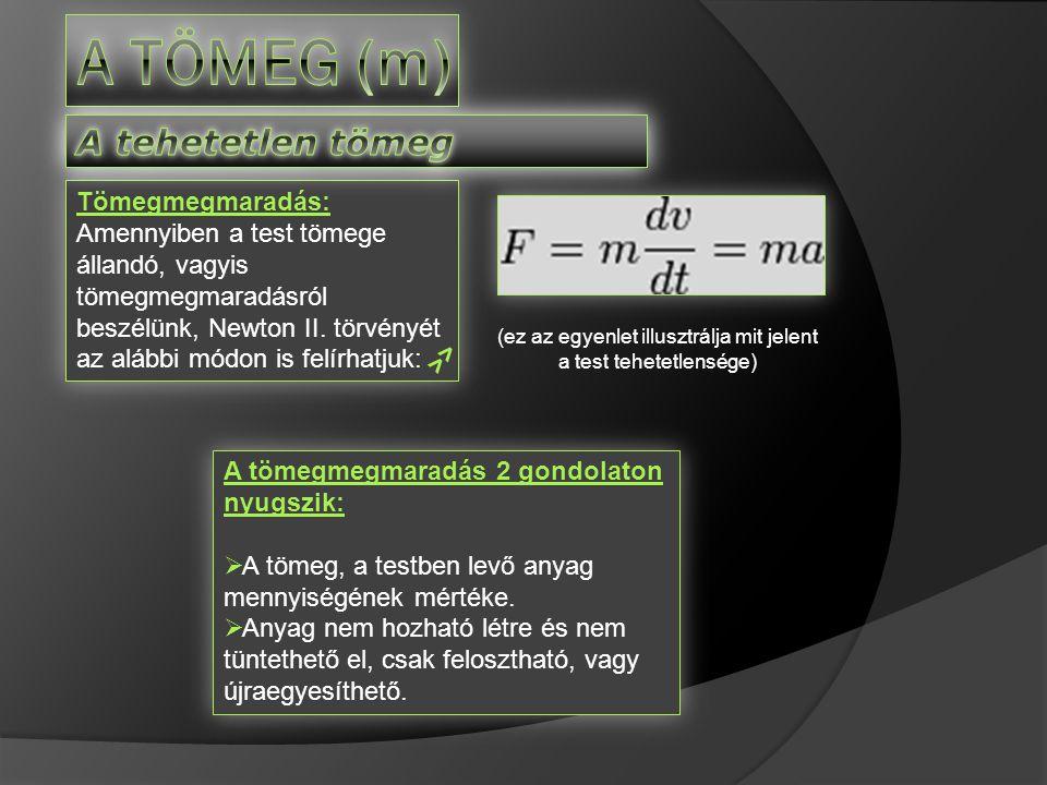 Tömegmegmaradás: Amennyiben a test tömege állandó, vagyis tömegmegmaradásról beszélünk, Newton II.