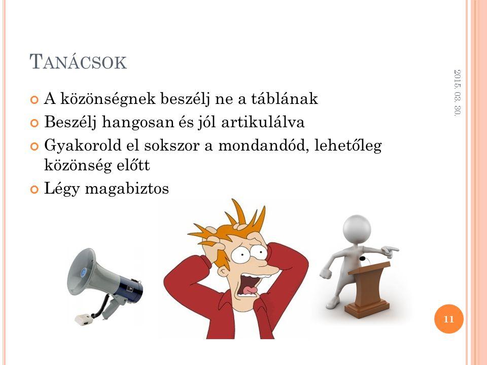 T ANÁCSOK A közönségnek beszélj ne a táblának Beszélj hangosan és jól artikulálva Gyakorold el sokszor a mondandód, lehetőleg közönség előtt Légy maga