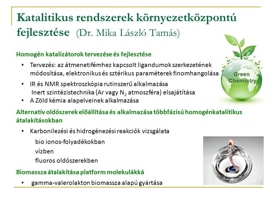 Katalitikus rendszerek környezetközpontú fejlesztése (Dr. Mika László Tamás) Homogén katalizátorok tervezése és fejlesztése Tervezés: az átmenetifémhe