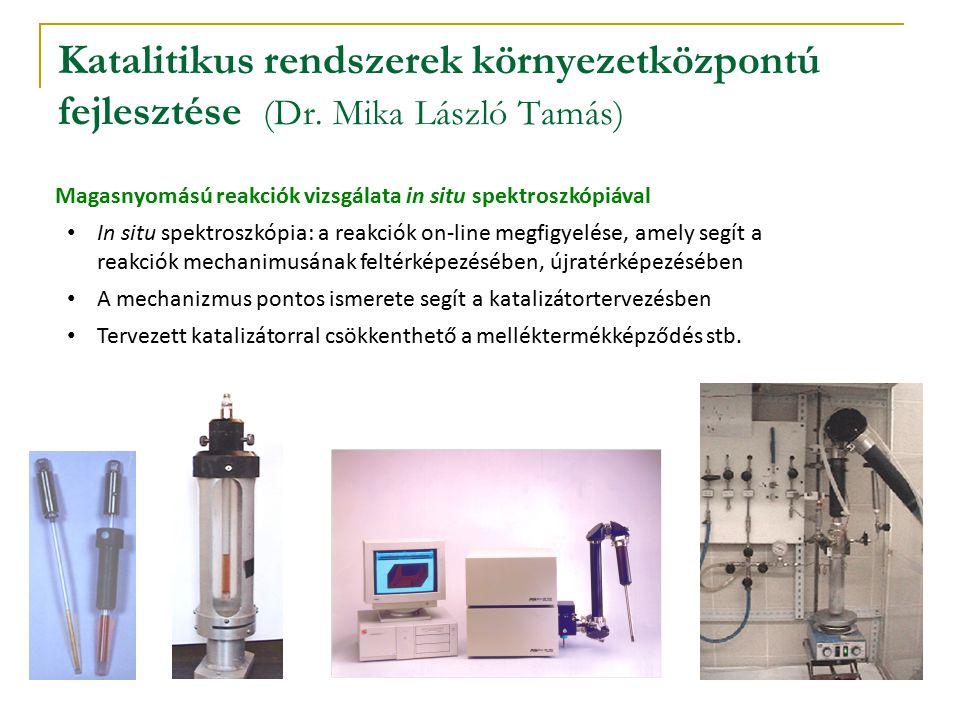 Katalitikus rendszerek környezetközpontú fejlesztése (Dr. Mika László Tamás) Magasnyomású reakciók vizsgálata in situ spektroszkópiával In situ spektr