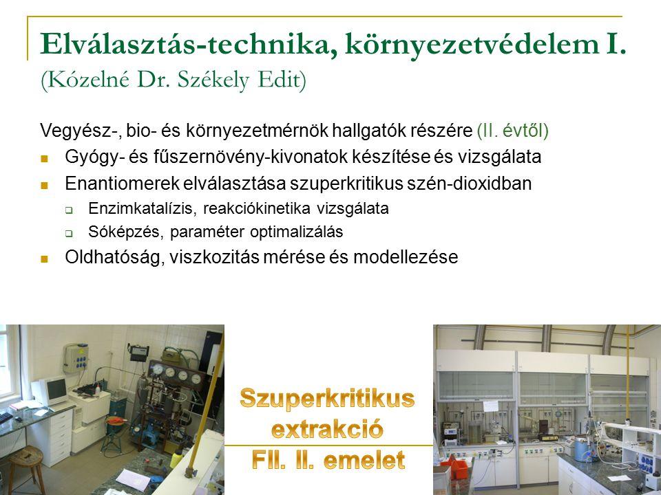 Elválasztás-technika, környezetvédelem I. (Kózelné Dr. Székely Edit) Vegyész-, bio- és környezetmérnök hallgatók részére (II. évtől) Gyógy- és fűszern