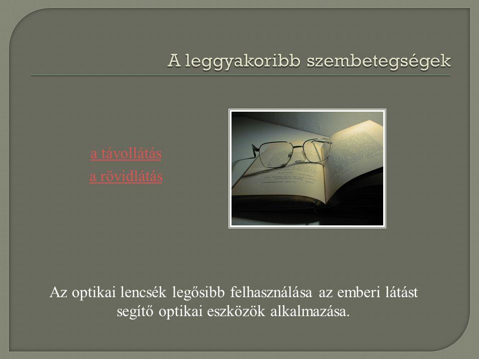 Az optikai lencsék legősibb felhasználása az emberi látást segítő optikai eszközök alkalmazása. a távollátás a rövidlátás