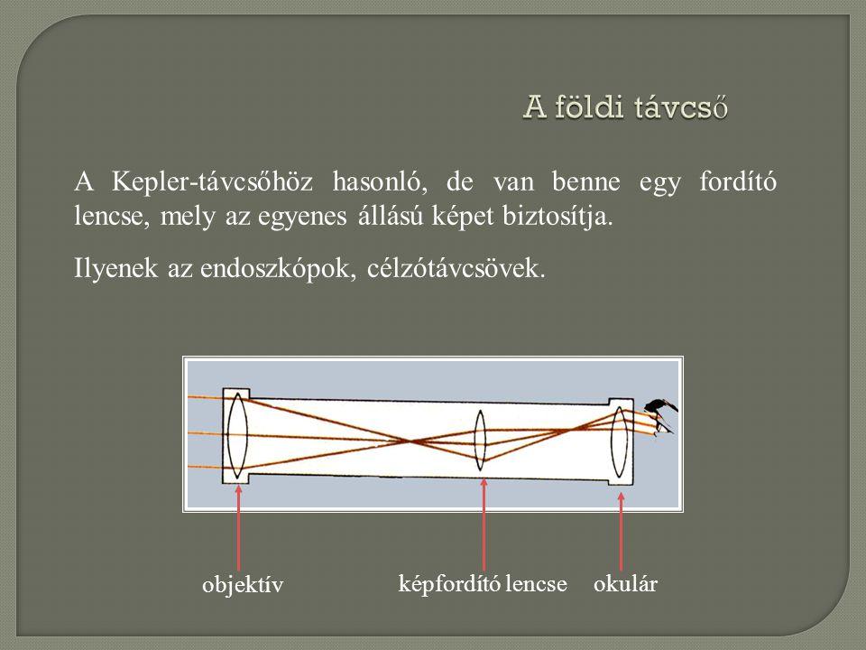 A földi távcs ő A Kepler-távcsőhöz hasonló, de van benne egy fordító lencse, mely az egyenes állású képet biztosítja. Ilyenek az endoszkópok, célzótáv