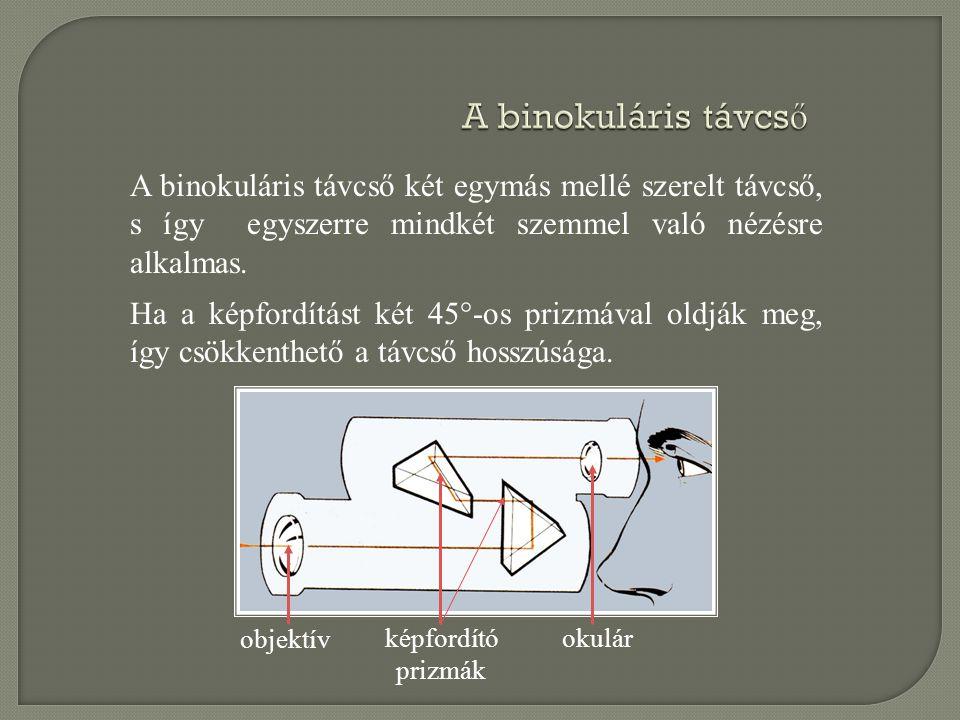 A binokuláris távcs ő A binokuláris távcső két egymás mellé szerelt távcső, s így egyszerre mindkét szemmel való nézésre alkalmas. objektív képfordító