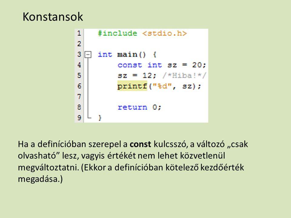 """Konstansok Ha a definícióban szerepel a const kulcsszó, a változó """"csak olvasható lesz, vagyis értékét nem lehet közvetlenül megváltoztatni."""