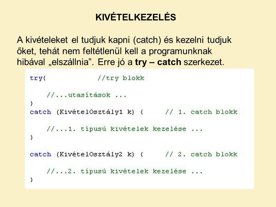 """A kivételeket el tudjuk kapni (catch) és kezelni tudjuk őket, tehát nem feltétlenül kell a programunknak hibával """"elszállnia"""". Erre jó a try – catch s"""