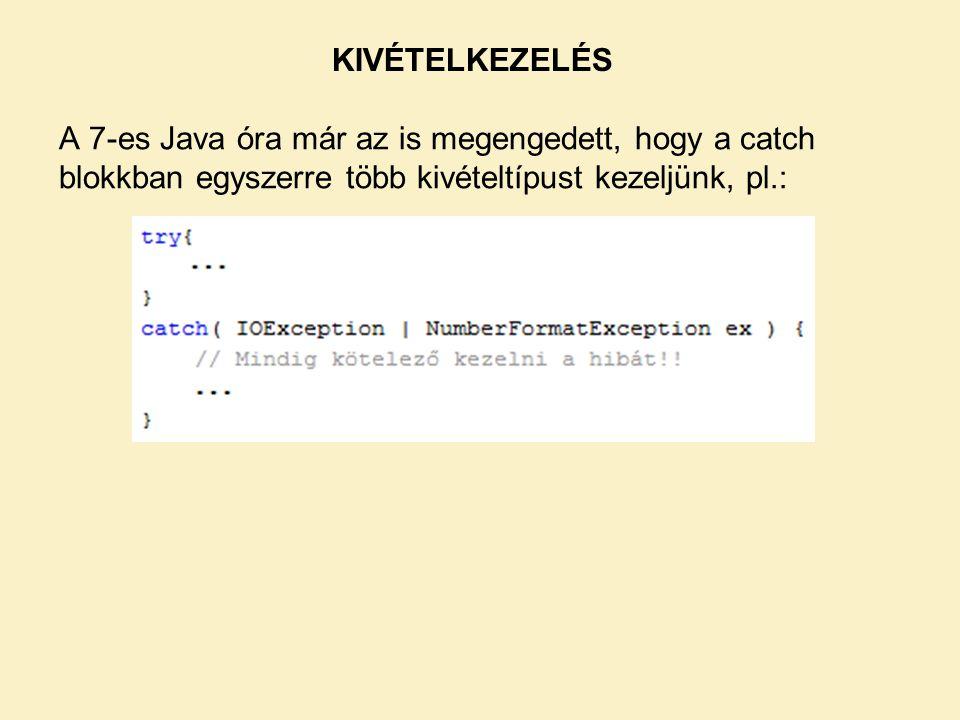 A 7-es Java óra már az is megengedett, hogy a catch blokkban egyszerre több kivételtípust kezeljünk, pl.: KIVÉTELKEZELÉS
