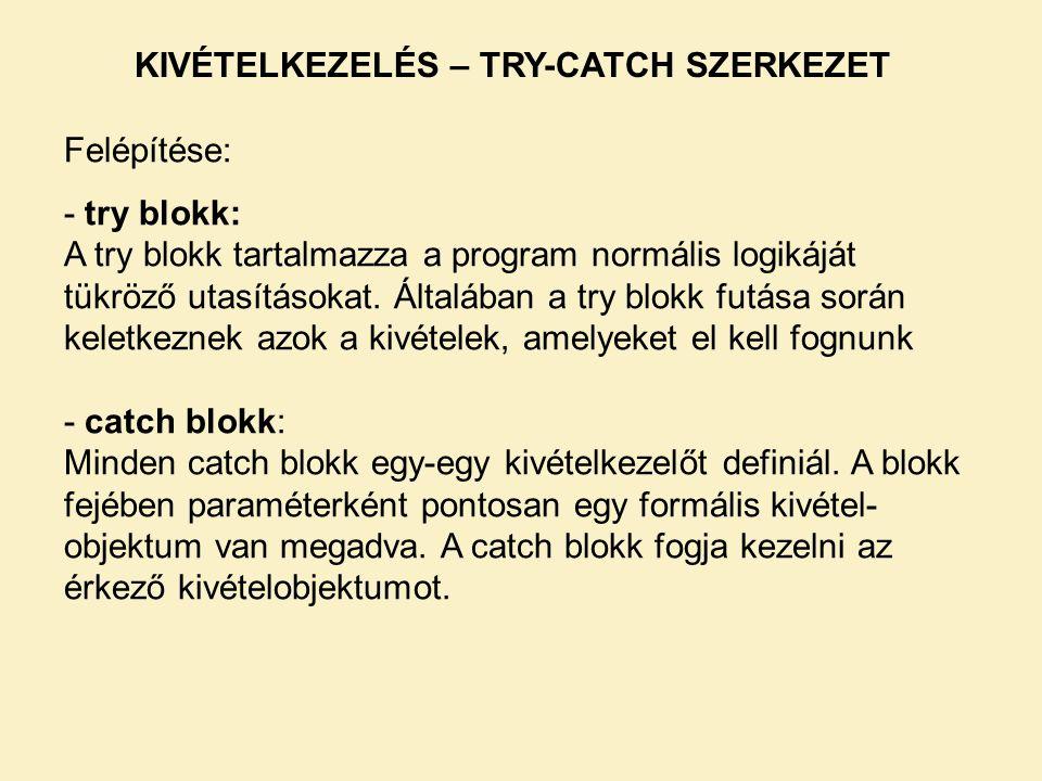 Felépítése: - try blokk: A try blokk tartalmazza a program normális logikáját tükröző utasításokat.