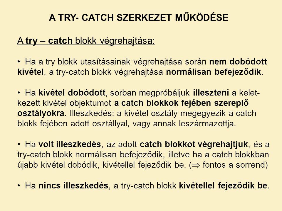 A try – catch blokk végrehajtása: Ha a try blokk utasításainak végrehajtása során nem dobódott kivétel, a try-catch blokk végrehajtása normálisan befejeződik.