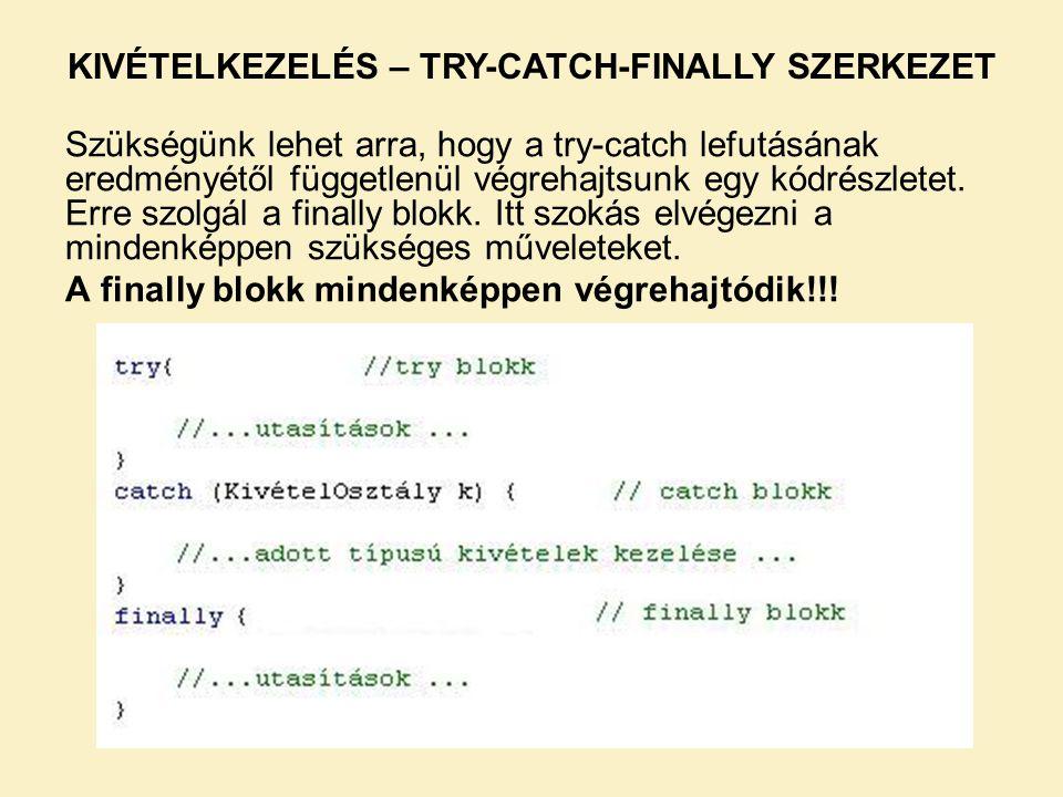 Szükségünk lehet arra, hogy a try-catch lefutásának eredményétől függetlenül végrehajtsunk egy kódrészletet. Erre szolgál a finally blokk. Itt szokás