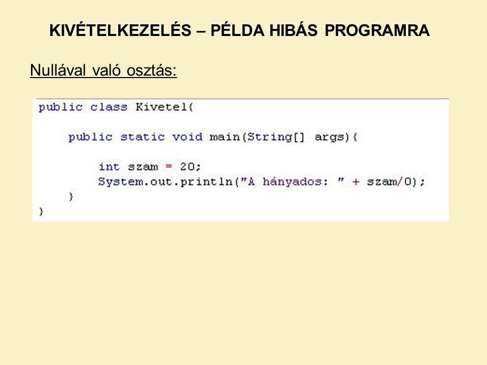 KIVÉTELKEZELÉS – PÉLDA HIBÁS PROGRAMRA Nullával való osztás: