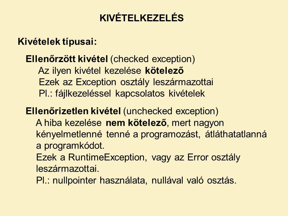 Kivételek típusai: KIVÉTELKEZELÉS Ellenőrzött kivétel (checked exception) Az ilyen kivétel kezelése kötelező Ezek az Exception osztály leszármazottai