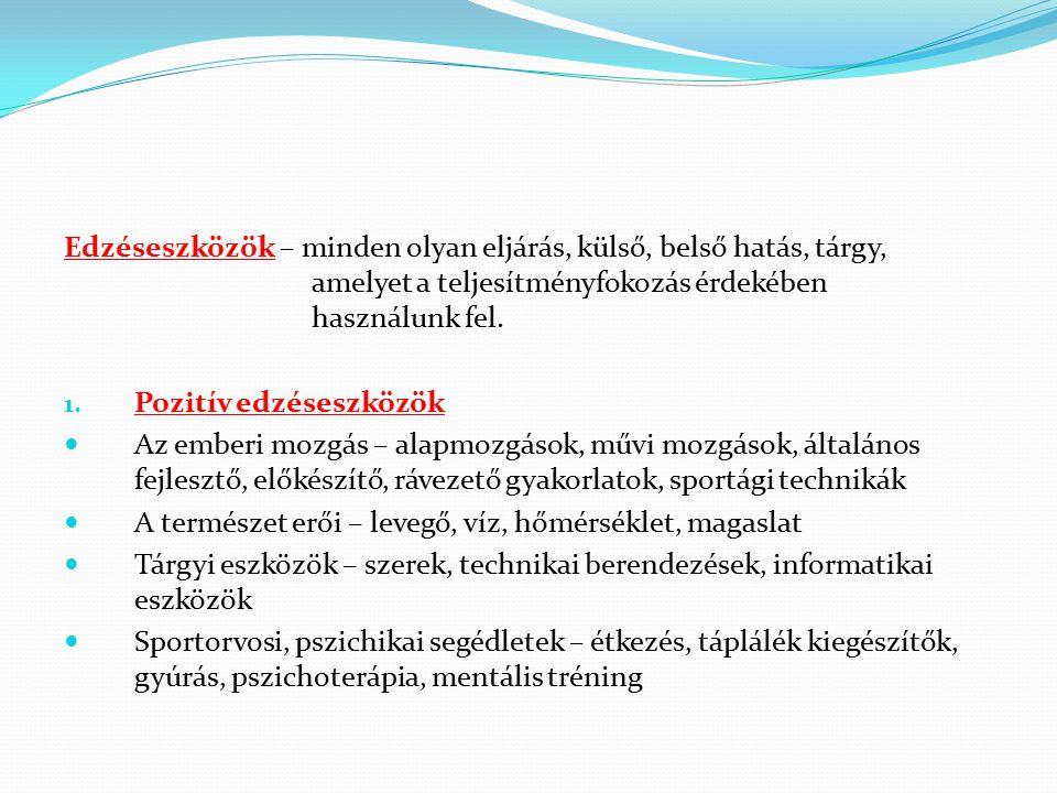 Edzéseszközök – minden olyan eljárás, külső, belső hatás, tárgy, amelyet a teljesítményfokozás érdekében használunk fel. 1. Pozitív edzéseszközök Az e