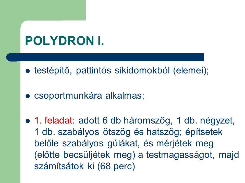 POLYDRON I. testépítő, pattintós síkidomokból (elemei); csoportmunkára alkalmas; 1. feladat: adott 6 db háromszög, 1 db. négyzet, 1 db. szabályos ötsz