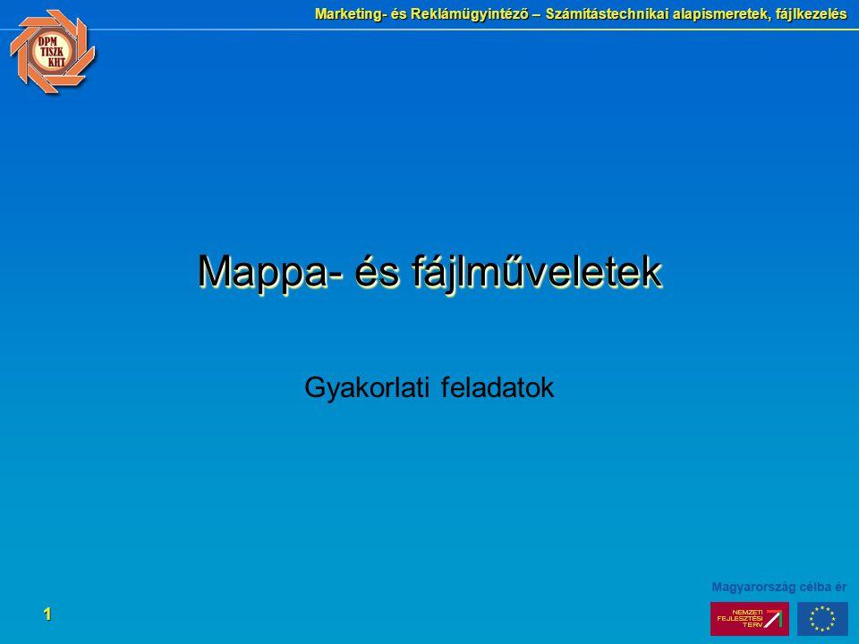 Marketing- és Reklámügyintéző – Számítástechnikai alapismeretek, fájlkezelés 1 Mappa- és fájlműveletek Gyakorlati feladatok
