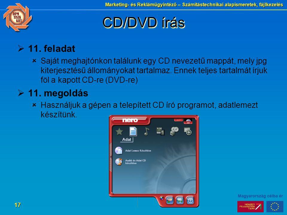 Marketing- és Reklámügyintéző – Számítástechnikai alapismeretek, fájlkezelés 17 CD/DVD írás  11. feladat  Saját meghajtónkon találunk egy CD nevezet