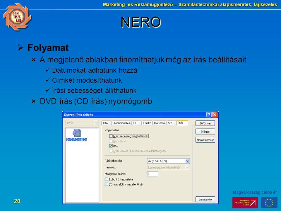 Marketing- és Reklámügyintéző – Számítástechnikai alapismeretek, fájlkezelés 20 NERONERO  Folyamat  A megjelenő ablakban finomíthatjuk még az írás b