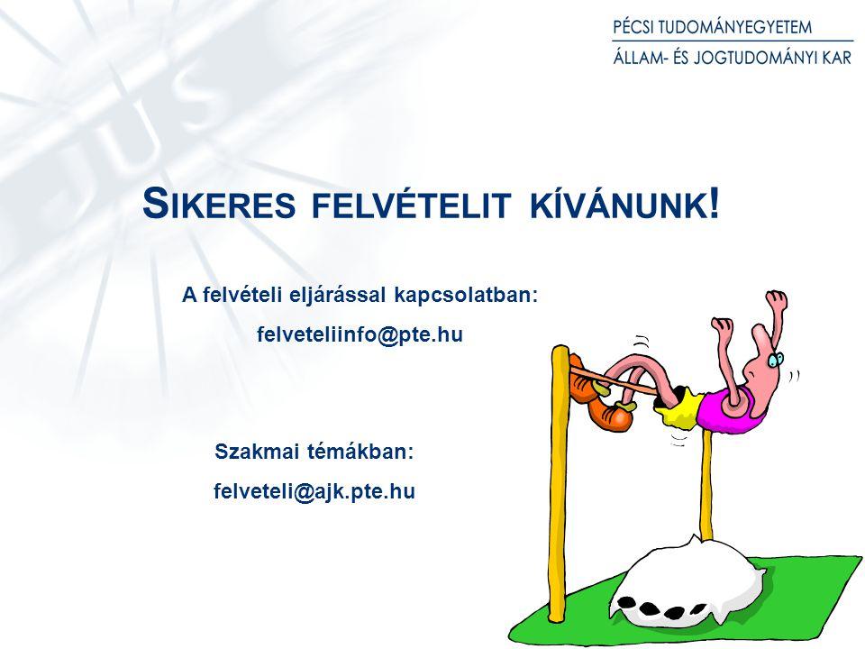 S IKERES FELVÉTELIT KÍVÁNUNK ! A felvételi eljárással kapcsolatban: felveteliinfo@pte.hu Szakmai témákban: felveteli@ajk.pte.hu