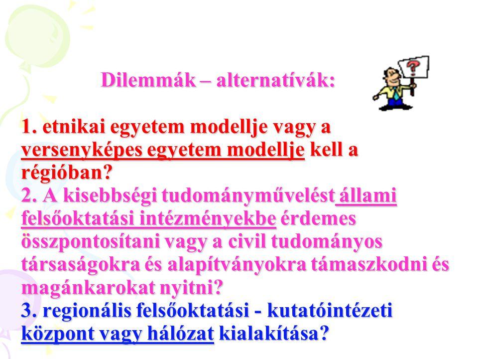 A magyarországi oktatás-támogatások: - most nincs folyamatos, hosszú távú, kormányzattól független intézményfenntartó támogatás a Vajdaságba - csak alkalmi-kiegészítő támogatások érkeznek - az eddig kialakult alapítványi támogatási forma alkalmatlan, ezért normatív támogatás szükséges, amely a magyar költségvetésben elkülönítve szerepel - előnyös a magyarországi szakértői közreműködés az egyetemszervezésben - és a magyar–magyar szakértői csoportok folyamatos működtetése