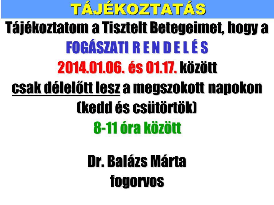 TÁJÉKOZTATÁSTájékoztatom a Tisztelt Betegeimet, hogy a FOGÁSZATI R E N D E L É S 2014.01.06.