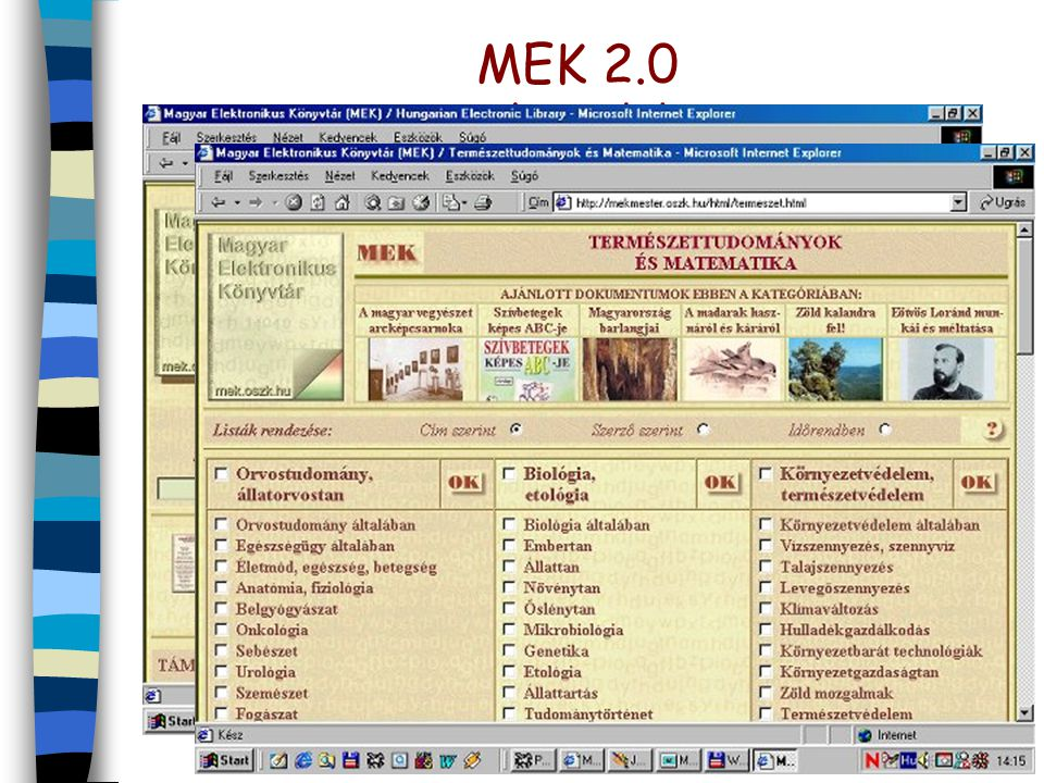 MEK 2.0 mek.oszk.hu n várható nyitás 2003. eleje n formailag javított és korrektúrázott szövegek n többrétű keresési lehetőség + böngészés n a virtuál