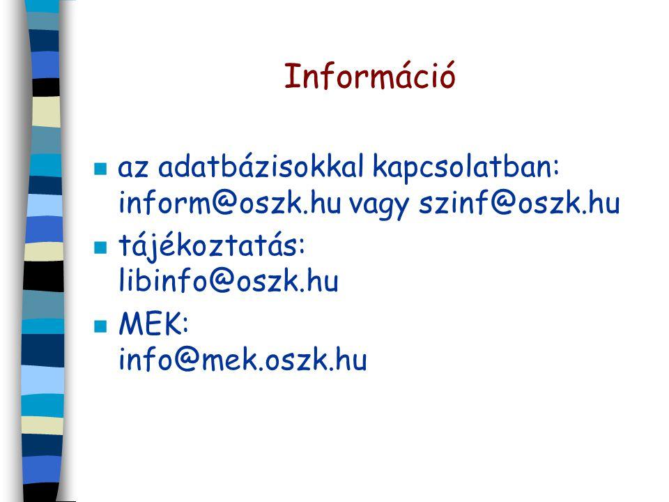 Információ n az adatbázisokkal kapcsolatban: inform@oszk.hu vagy szinf@oszk.hu n tájékoztatás: libinfo@oszk.hu n MEK: info@mek.oszk.hu