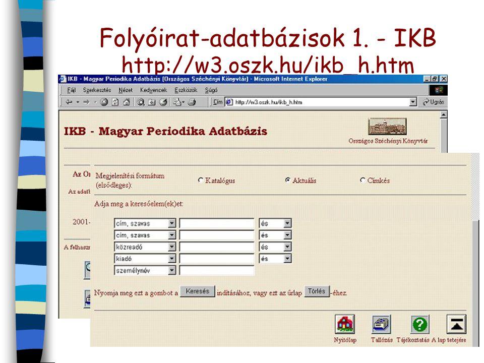 Folyóirat-adatbázisok 1. - IKB http://w3.oszk.hu/ikb_h.htm n IKB - Magyar Periodika Adatbázis –magyar kiadású hírlapok, folyóiratok, évkönyvek stb. bi