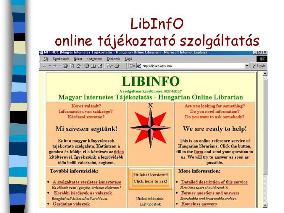 LibInfO online tájékoztató szolgáltatás n http://libinfo.oszk.hu n 1999 óta működő szolgáltatás hagyományos és elektronikus forrásokból n Kérdezz a könyvtárostól.
