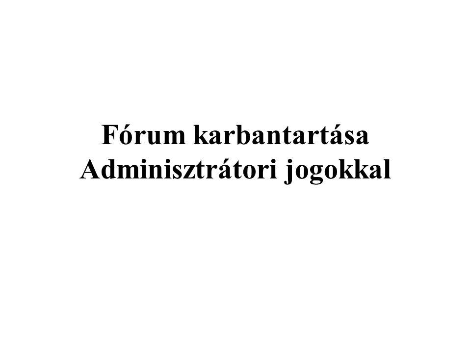 Fórum karbantartása Adminisztrátori jogokkal