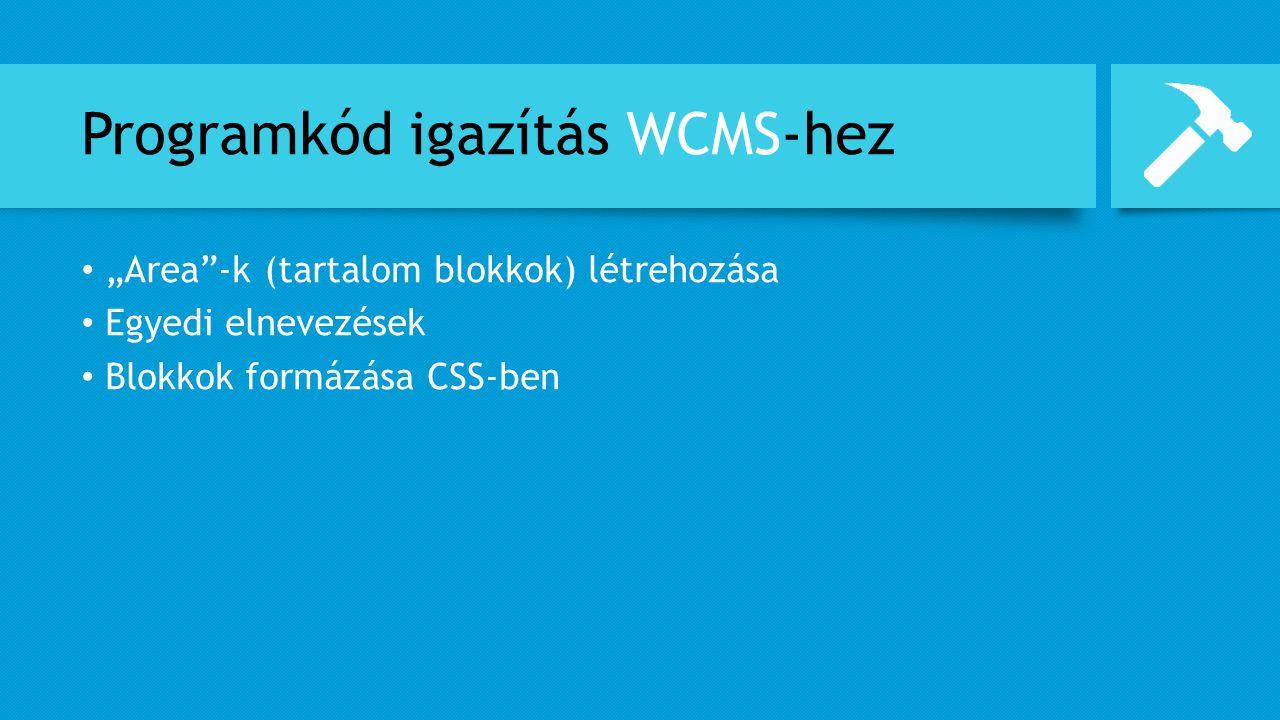 """Programkód igazítás WCMS-hez """"Area""""-k (tartalom blokkok) létrehozása Egyedi elnevezések Blokkok formázása CSS-ben"""