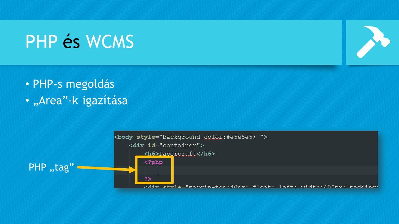 """PHP és WCMS PHP-s megoldás """"Area""""-k igazítása PHP """"tag"""""""