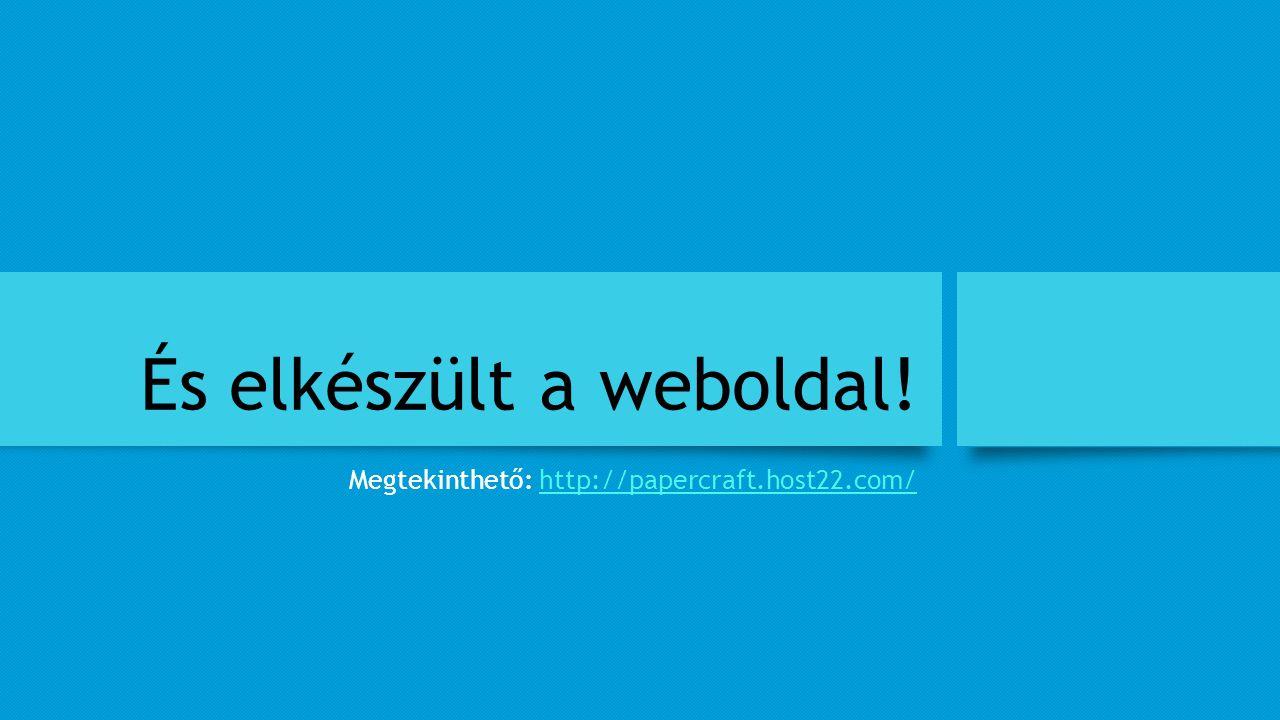 És elkészült a weboldal! Megtekinthető: http://papercraft.host22.com/http://papercraft.host22.com/