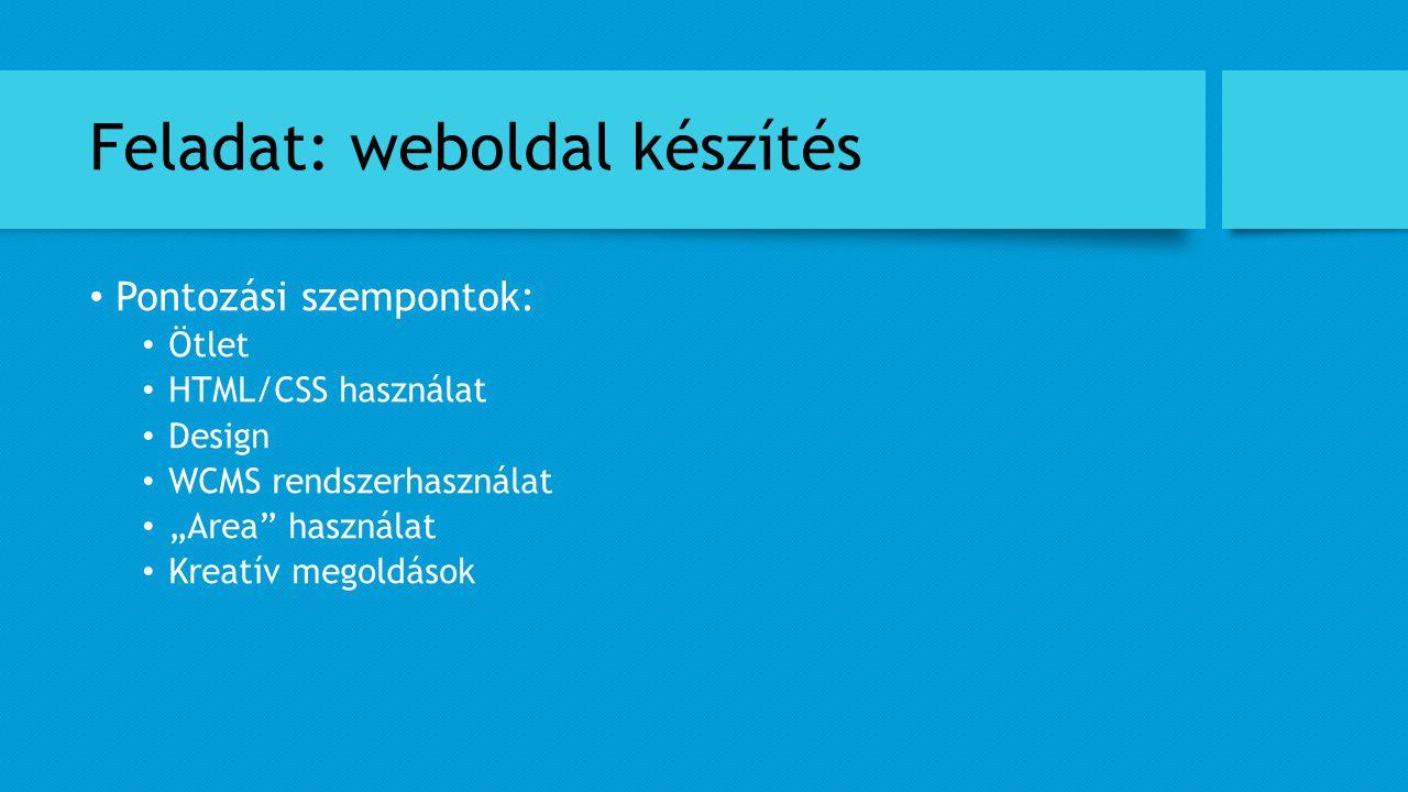 """Feladat: weboldal készítés Pontozási szempontok: Ötlet HTML/CSS használat Design WCMS rendszerhasználat """"Area"""" használat Kreatív megoldások"""