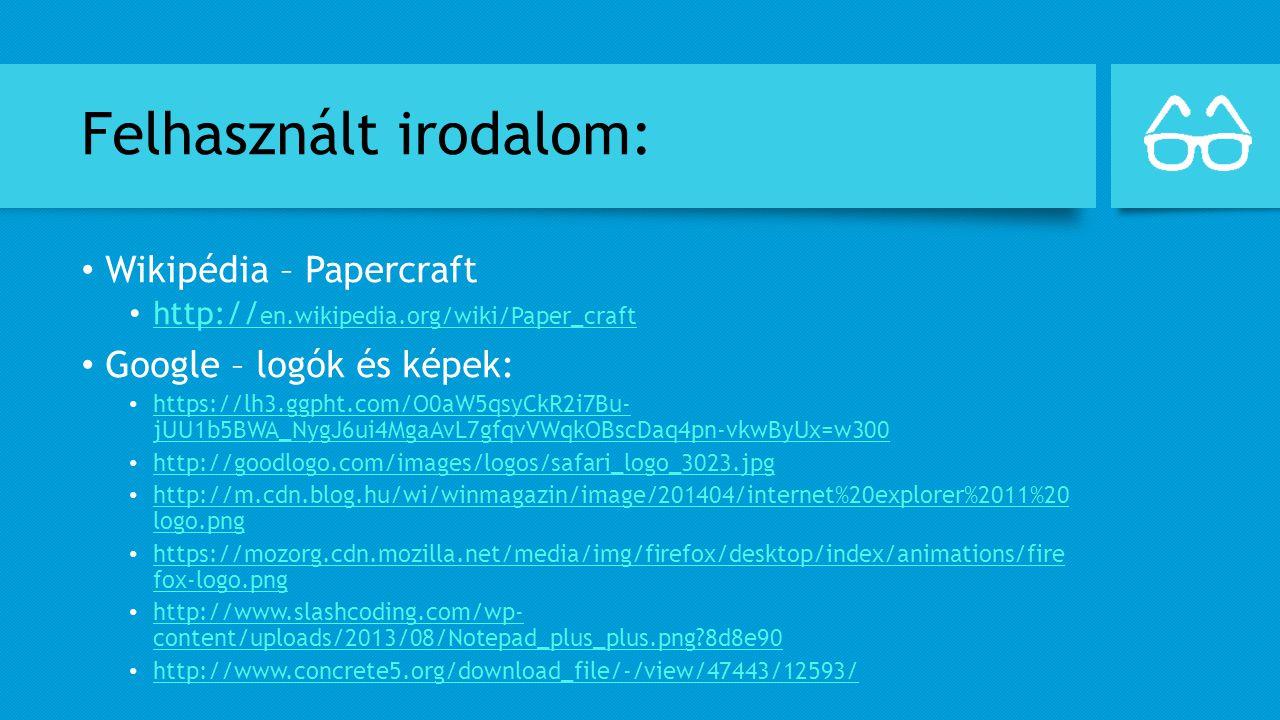 Felhasznált irodalom: Wikipédia – Papercraft http:// en.wikipedia.org/wiki/Paper_craft http:// en.wikipedia.org/wiki/Paper_craft Google – logók és kép