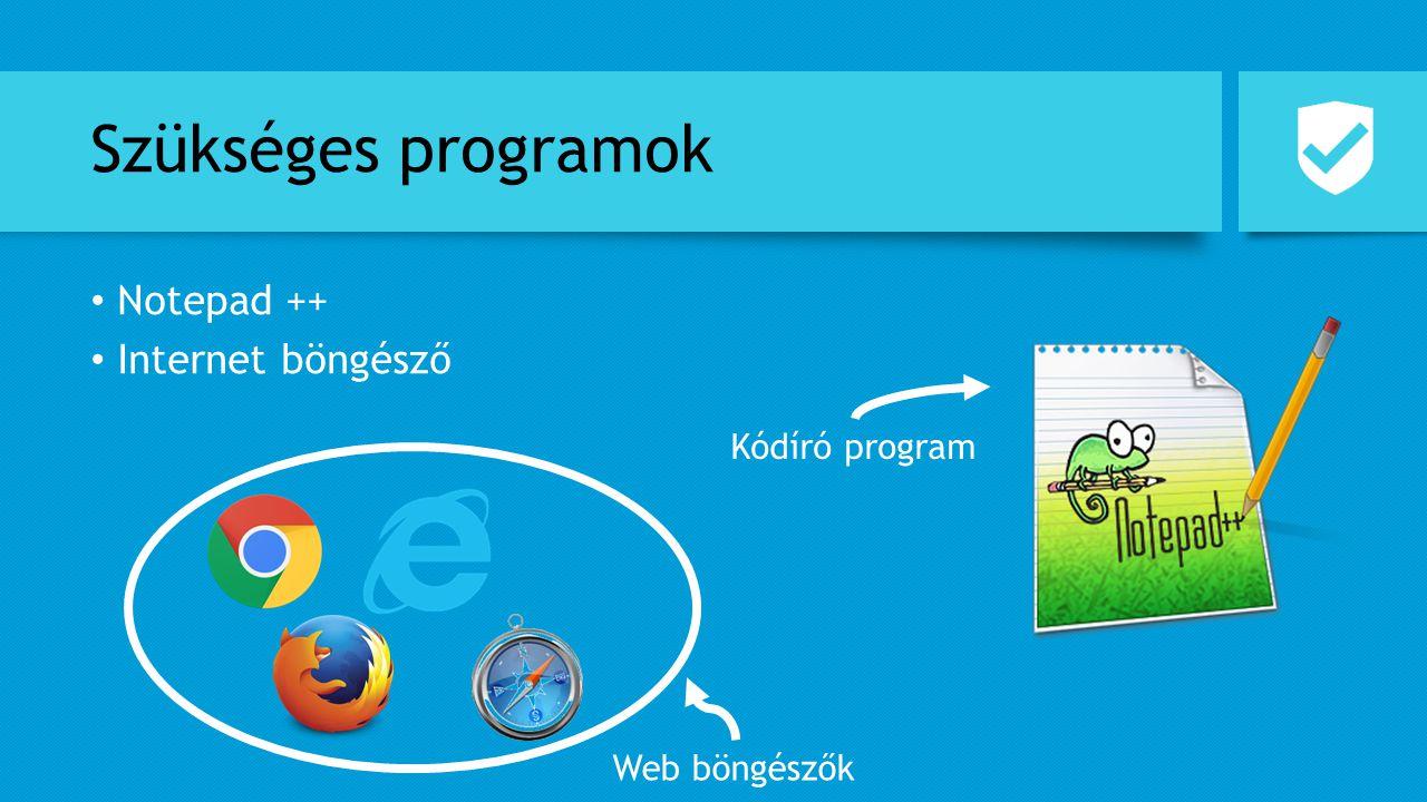 Szükséges programok Notepad ++ Internet böngésző Web böngészők Kódíró program