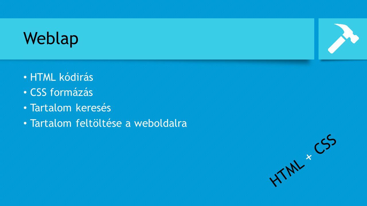 Weblap HTML kódirás CSS formázás Tartalom keresés Tartalom feltöltése a weboldalra HTML + CSS