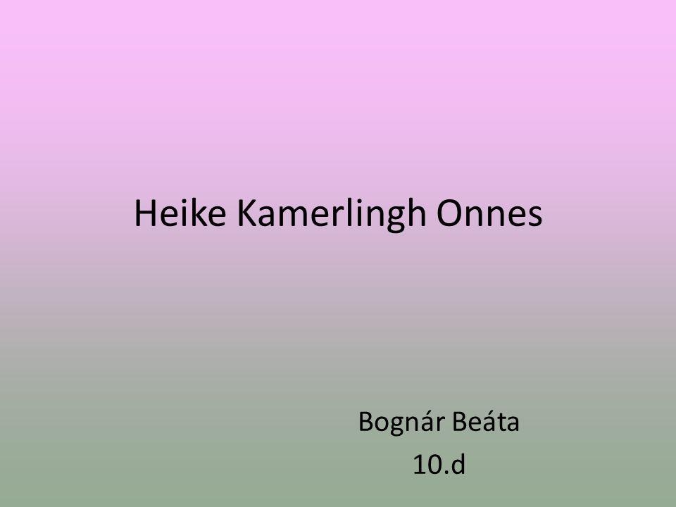 Heike Kamerlingh Onnes Bognár Beáta 10.d