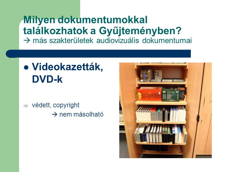 Milyen dokumentumokkal találkozhatok a Gyűjteményben?  más szakterületek audiovizuális dokumentumai Videokazetták, DVD-k  védett, copyright  nem má