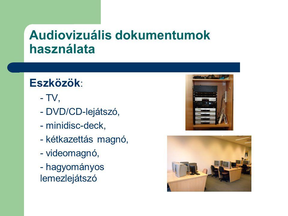 Audiovizuális dokumentumok használata Eszközök : - TV, - DVD/CD-lejátszó, - minidisc-deck, - kétkazettás magnó, - videomagnó, - hagyományos lemezleját